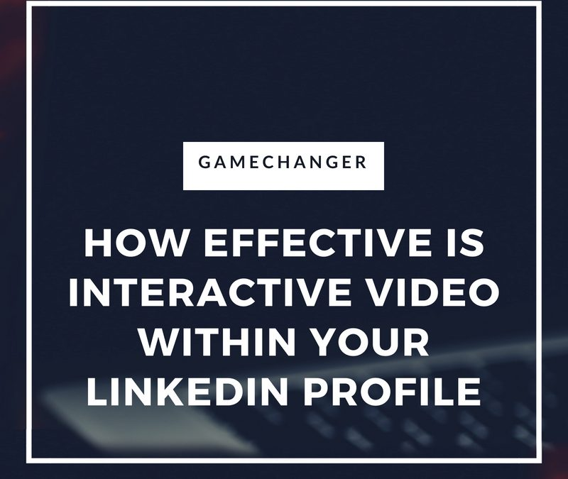 How effective is Interactive Video within your LinkedIn profile?